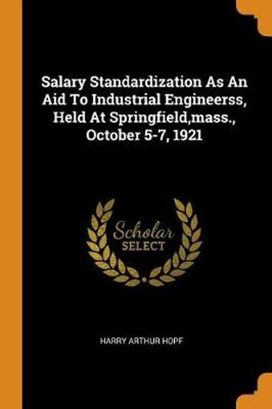 Salary Standardization as an Aid to Industrial Engineerss, Held at Springfield, Mass., October 5-7, 1921