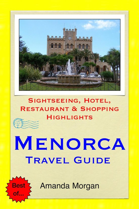 Menorca (Balearic Islands), Spain Travel Guide - Sightseeing, Hotel, Restaurant & Shopping Highlights (Illustrated)