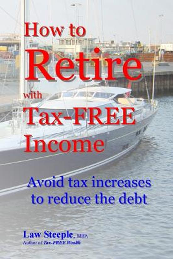 How to Retire with Tax-FREE Income: Avoid tax increases to reduce the debt