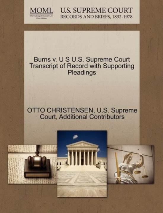 Burns V. U S U.S. Supreme Court Transcript of Record with Supporting Pleadings