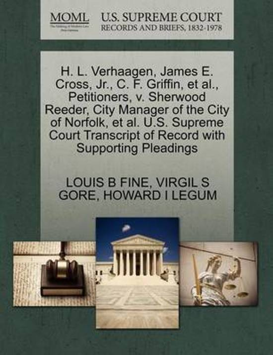 H. L. Verhaagen, James E. Cross, JR., C. F. Griffin, et al., Petitioners, V. Sherwood Reeder, City Manager of the City of Norfolk, et al. U.S. Supreme Court Transcript of Record with Supporting Pleadings