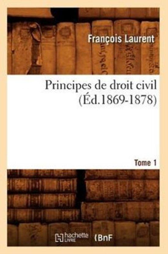 Principes de Droit Civil. Tome 1 ( d.1869-1878)