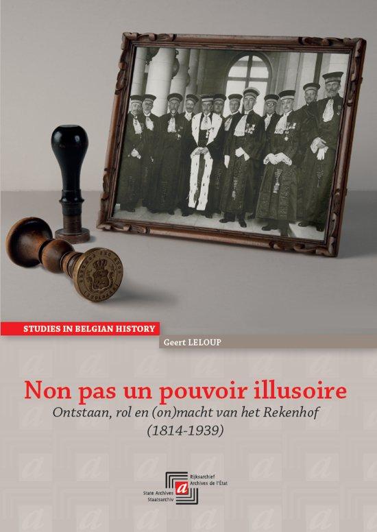 Non pas un pouvoir illusoire: Ontstaan, rol en (on)macht van het Belgische Rekenhof (1814-1939)
