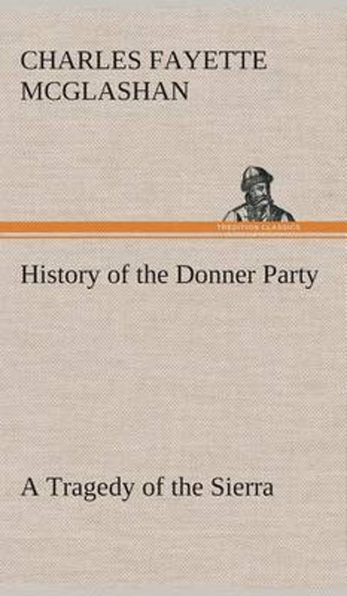 the events leading to the donner tragedy Donner party: anatomy of catastrophe (shit doesn't donner party: anatomy of catastrophe (shit doesn't just has at least six cascade events leading up to the.