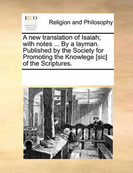 A New Translation of Isaiah; With Notes ... by a Layman. Published by the Society for Promoting the Knowlege [sic] of the Scriptures