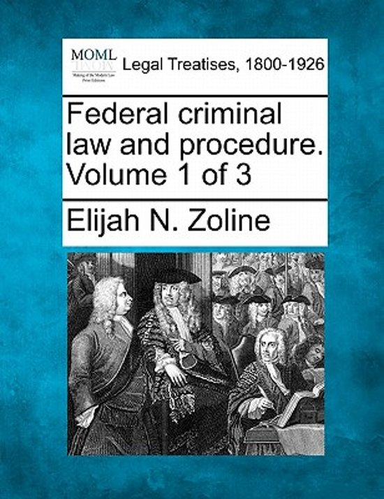 Federal Criminal Law and Procedure. Volume 1 of 3