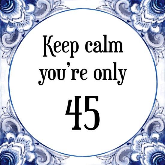 45 jaar bol.| Verjaardag Tegeltje met Spreuk (45 jaar: Keep calm you  45 jaar
