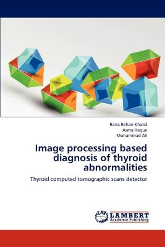 Image Processing Based Diagnosis of Thyroid Abnormalities
