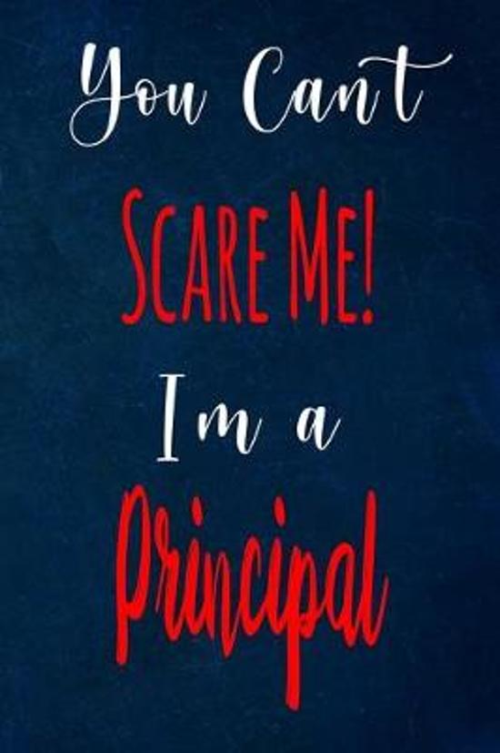 You Can't Scare Me! I'm A Principal: The perfect gift for the professional in your life - Funny 119 page lined journal!
