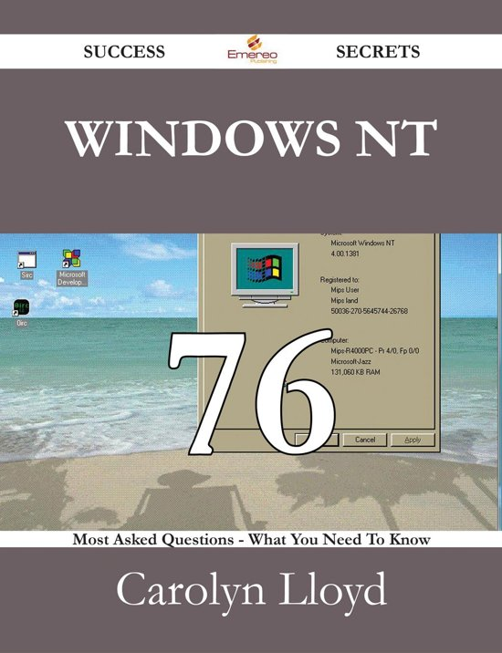 Windows NT 76 Success Secrets - 76 Most Asked Questions On Windows NT - What You Need To Know