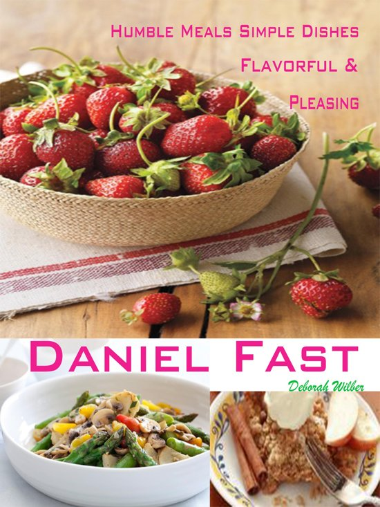 Humble Meals Simple Dishes Flavorful & Pleasing Daniel Fast