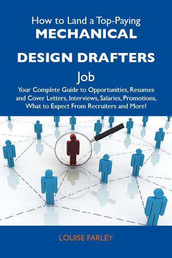How to Land a Top-Paying Mechanical design drafters Job: Your Complete Guide to Opportunities, Resumes and Cover Letters, Interviews, Salaries, Promotions, What to Expect From Recruiters and More