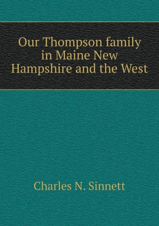 Our Thompson Family in Maine New Hampshire and the West