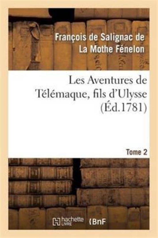 Les Aventures de T�l�maque, Fils d'Ulysse, Par Ordre de Mgr Le Cte d'Artois. Tome 2