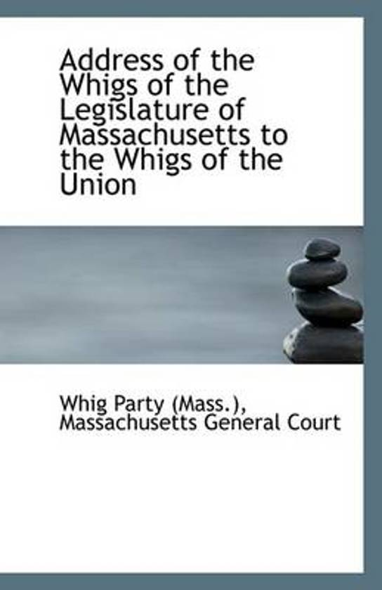 Address of the Whigs of the Legislature of Massachusetts to the Whigs of the Union
