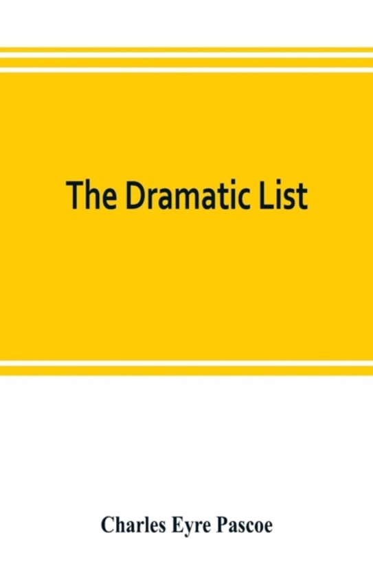 The dramatic list; a record of the principal performances of living actors and actresses of the British stage