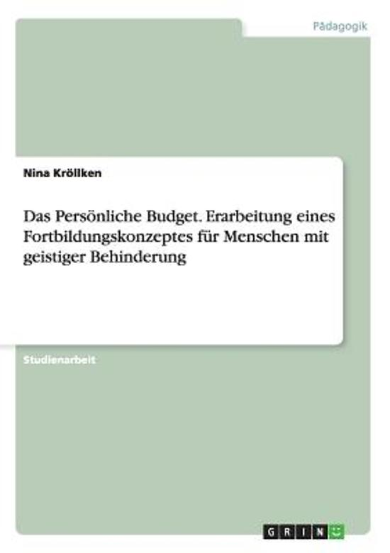 Das Pers nliche Budget. Erarbeitung Eines Fortbildungskonzeptes F r Menschen Mit Geistiger Behinderung