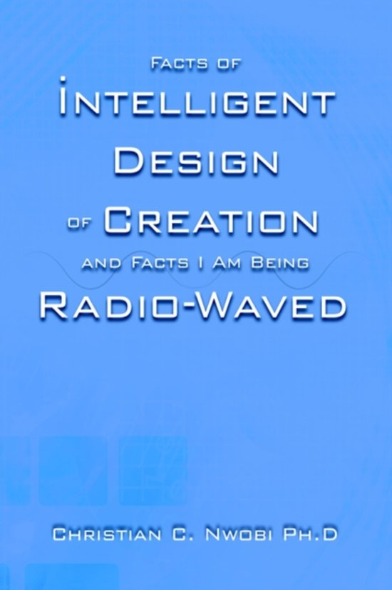 Facts of Intelligent Design of Creation and Facts I Am Being Radio-Waved