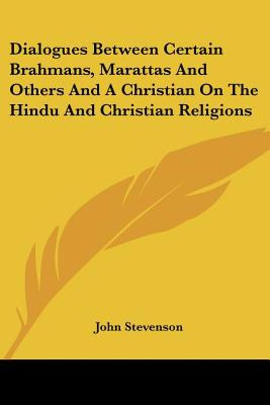Dialogues Between Certain Brahmans, Marattas and Others and a Christian on the Hindu and Christian Religions
