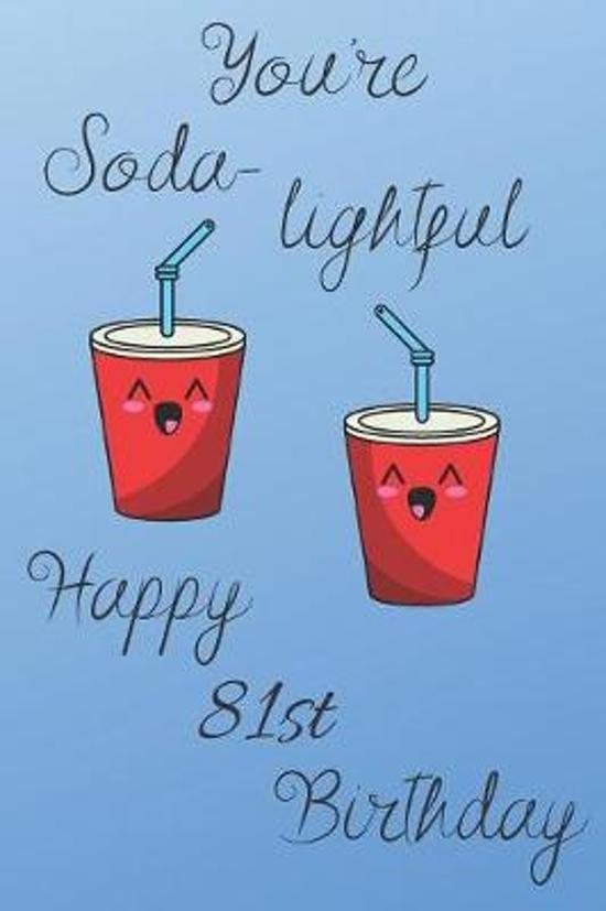 You're Soda-Lightful Happy 81st Birthday: 81 Year Old Birthday Gift Blue Journal / Notebook / Diary / Unique Greeting Card Alternative