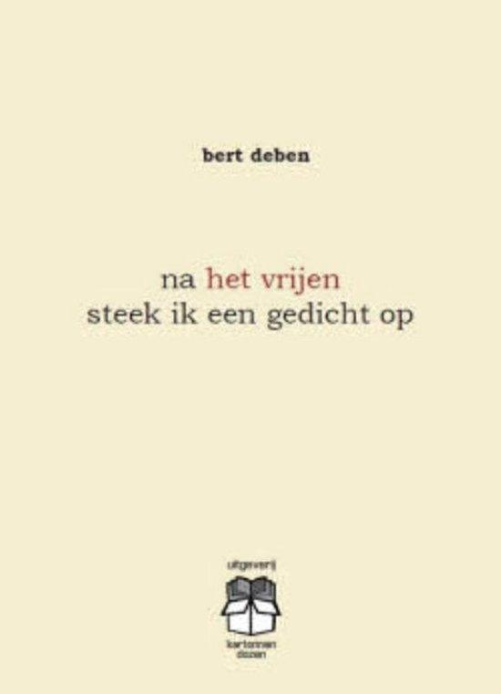 Bolcom Na Het Vrijen Steek Ik Een Gedicht Op Bert Deben