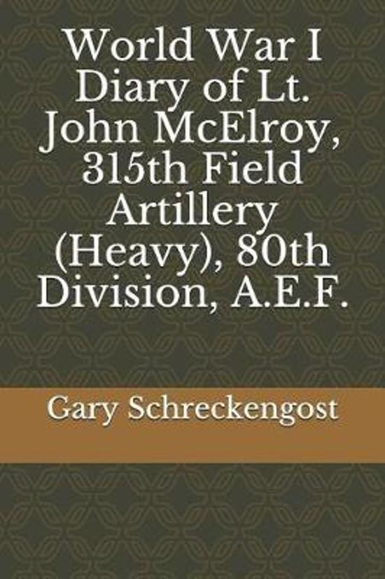 World War I Diary of Lt. John McElroy, 315th Field Artillery (Heavy), 80th Division, A.E.F.