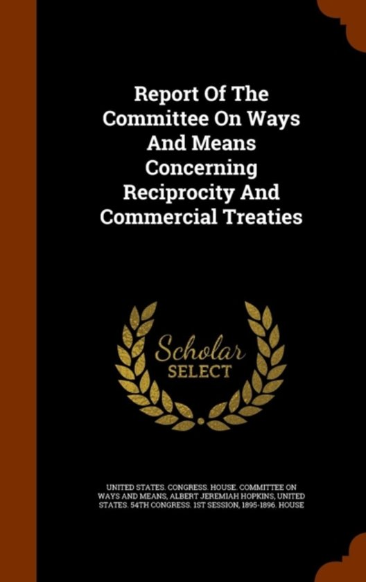 Report of the Committee on Ways and Means Concerning Reciprocity and Commercial Treaties