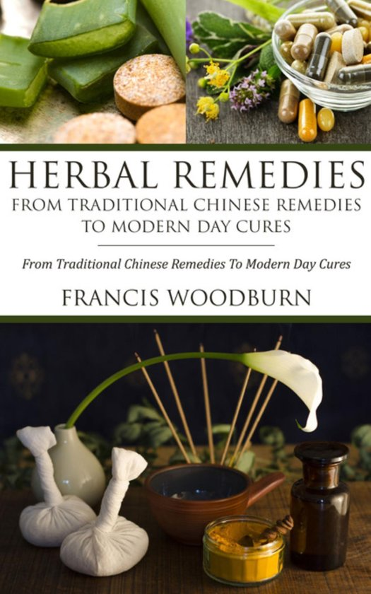 Herbal Remedies: From Traditional Chinese Remedies To Modern Day Cures