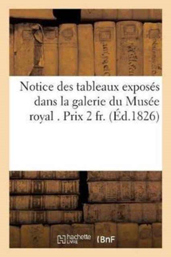 Notice Des Tableaux Expos�s Dans La Galerie Du Mus�e Royal . Prix 2 Fr.