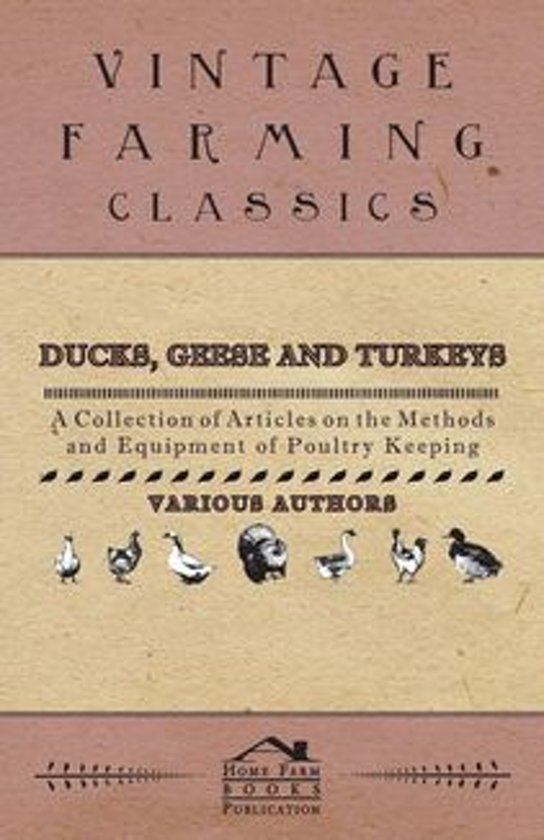 Ducks, Geese and Turkeys - A Collection of Articles on the Methods and Equipment of Poultry Keeping