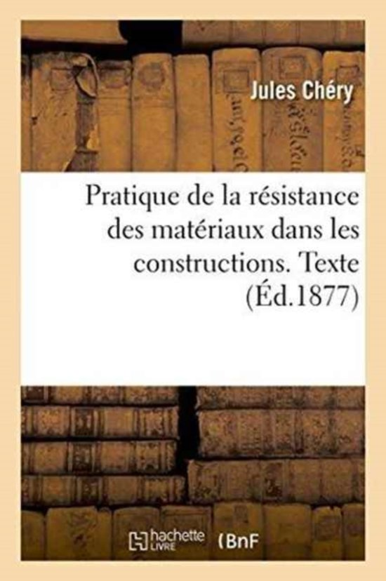 Pratique de la R�sistance Des Mat�riaux Dans Les Constructions. Texte