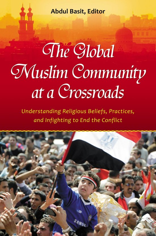 The Global Muslim Community at a Crossroads: Understanding Religious Beliefs, Practices, and Infighting to End the Conflict