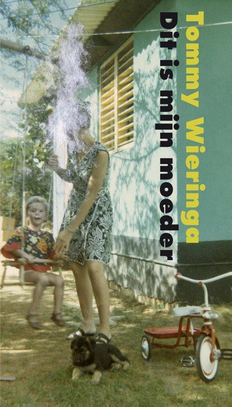 Boek cover Dit is mijn moeder van Tommy Wieringa (Onbekend)