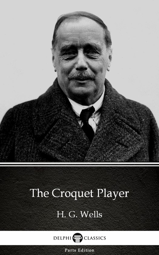 The Croquet Player by H. G. Wells (Illustrated)