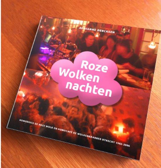 Roze Wolkennachten. Homodisco De Roze Wolk en homocafé De Wolkenkrabber in Utrecht 1982-2006