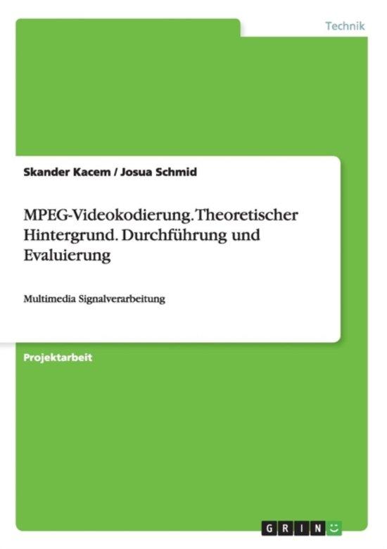 Mpeg-Videokodierung. Theoretischer Hintergrund. Durchf hrung Und Evaluierung