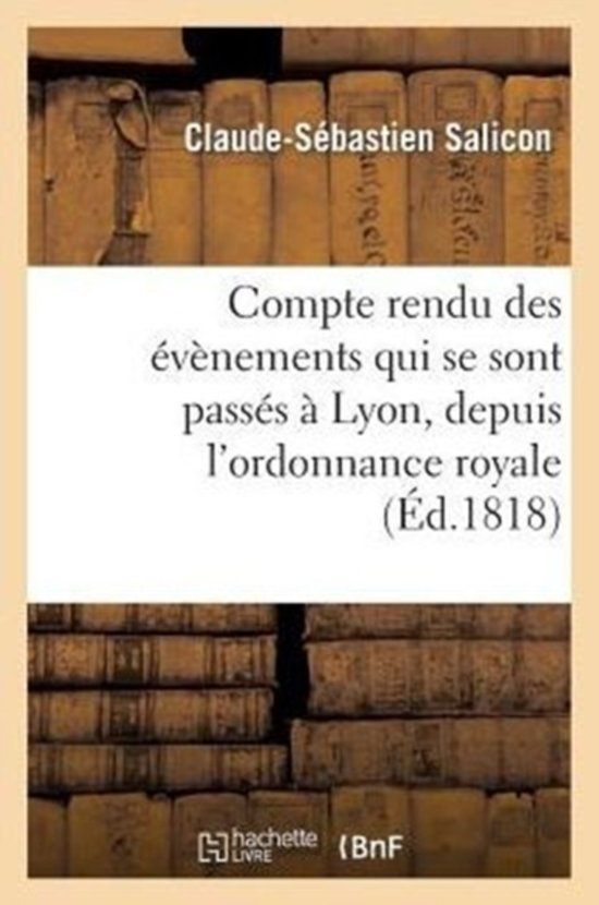 Compte Rendu Des �v�nements Qui Se Sont Pass�s � Lyon, Depuis l'Ordonnance Royale