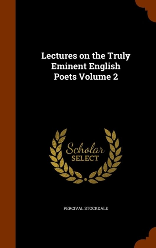 Lectures on the Truly Eminent English Poets Volume 2