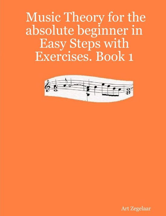 Music Theory for the Absolute Beginner In Easy Steps With Exercises.: Book 1