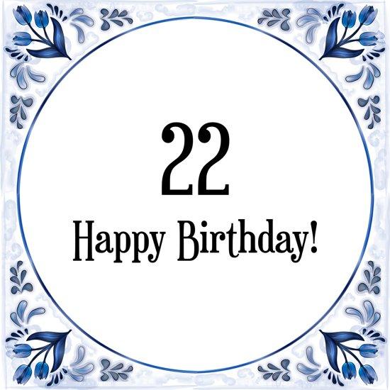 22 jaar verjaardag bol.| Verjaardag Tegeltje met Spreuk (22 jaar: Happy birthday  22 jaar verjaardag