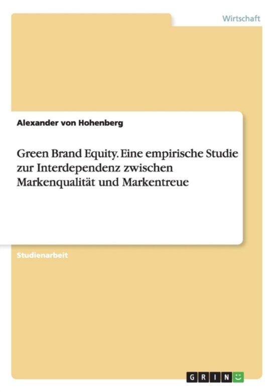 Green Brand Equity. Eine Empirische Studie Zur Interdependenz Zwischen Markenqualit t Und Markentreue
