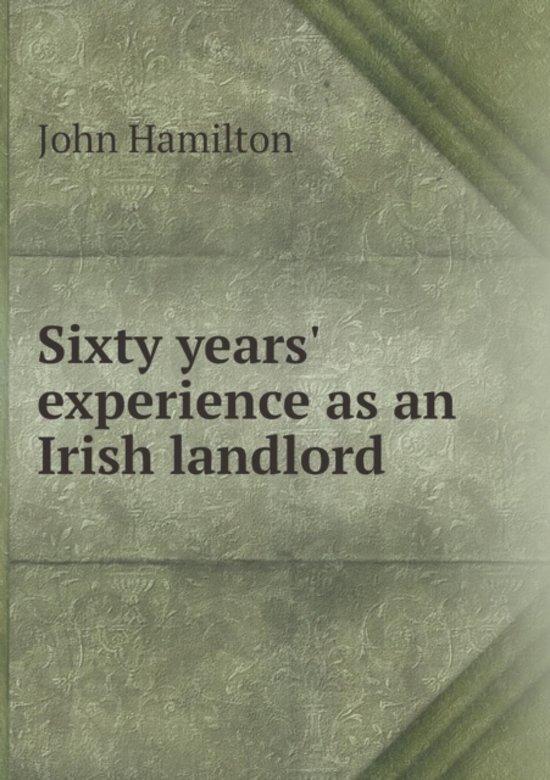 Sixty Years' Experience as an Irish Landlord