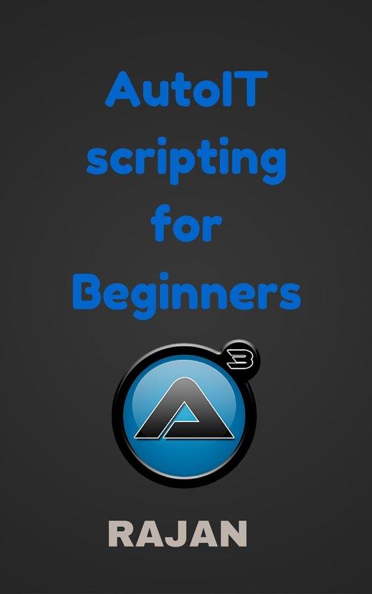 Bol Com Autoit Scripting For Beginners Ebook Rajan