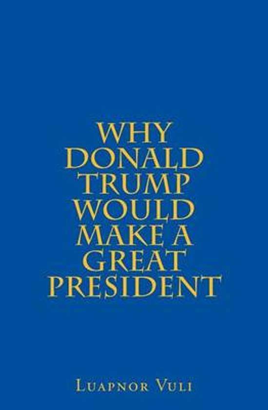 Why Donald Trump Would Make a Great President