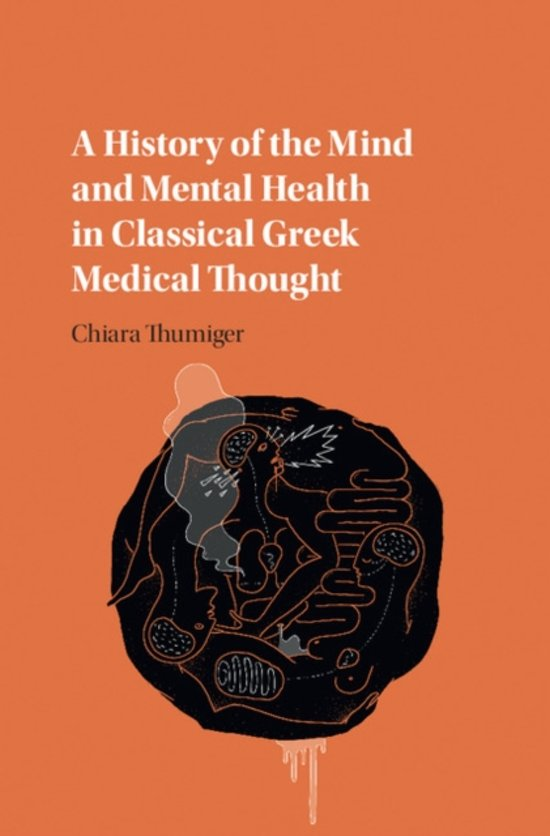 A History of the Mind and Mental Health in Classical Greek Medical Thought