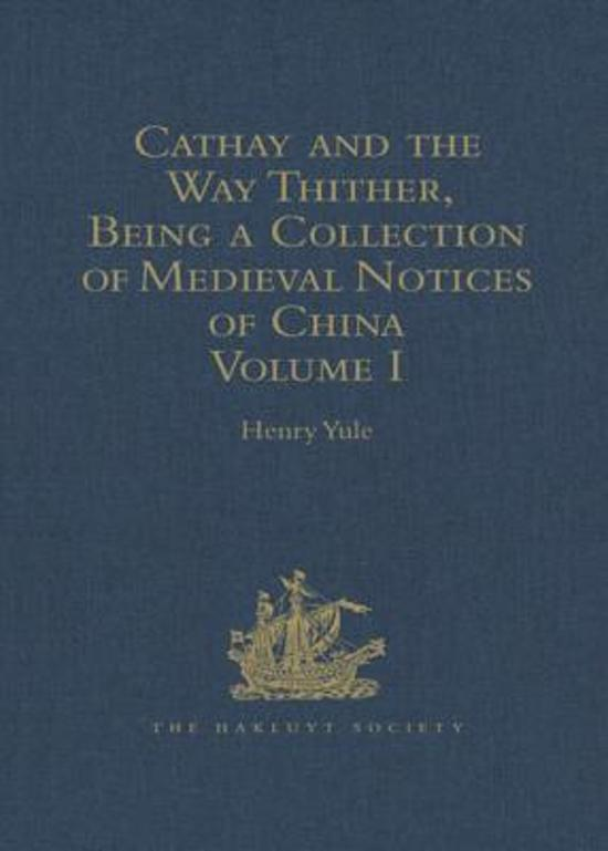 Cathay and the Way Thither, Being a Collection of Medieval Notices of China