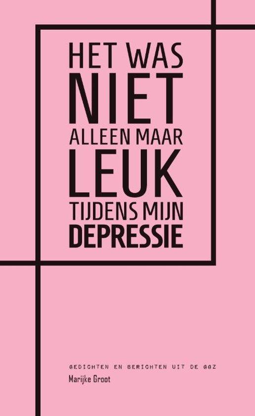 Boek cover Het was niet alleen maar leuk tijdens mijn depressie van Marijke Groot (Paperback)