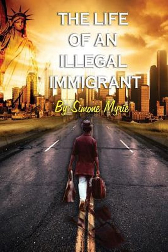 a view of the life of an illegal immigrant