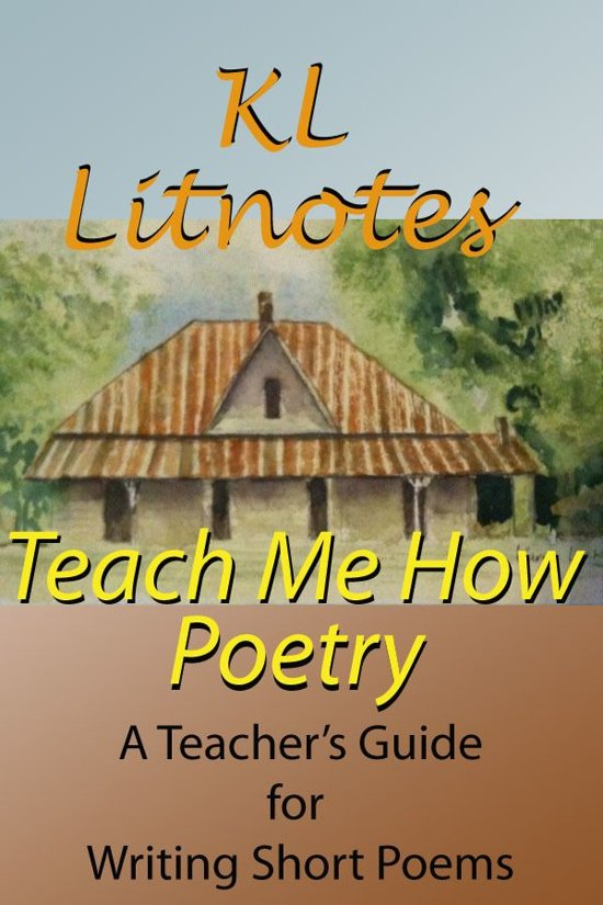 Teach Me How:Poetry A Teacher's Guide for Writing Short Poems