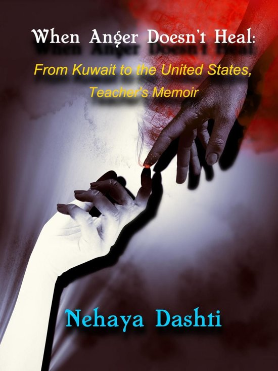 When Anger Doesn't Heal: From Kuwait to the United States, Teacher's Memoir